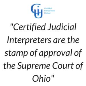 Cleveland, Ohio Interpreter quote about Certified Judicial Interpreters